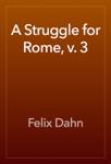 A Struggle for Rome, v. 3