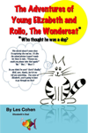 The Adventures of Young Elizabeth and Rollo, the Wondercat* (*Who thought he was a dog?)