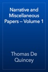 Narrative And Miscellaneous Papers  Volume 1