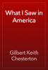 Gilbert Keith Chesterton - What I Saw in America artwork