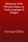 Dictionary Of The Chinook Jargon Or Trade Language Of Oregon