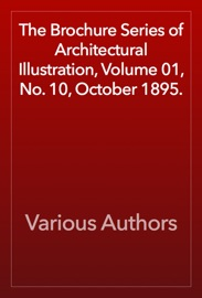 The Brochure Series Of Architectural Illustration Volume 01 No 10 October 1895