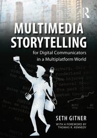 Multimedia Storytelling for Digital Communicators in a Multiplatform World book