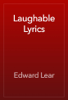 Edward Lear - Laughable Lyrics artwork