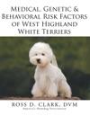Medical Genetic  Behavioral Risk Factors Of West Highland White Terriers