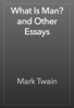 Mark Twain - What Is Man? and Other Essays artwork