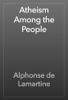 Alphonse de Lamartine - Atheism Among the People artwork