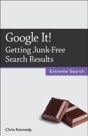 Download and Read Online Google It!: Getting Junk-Free Search Results
