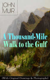 A Thousand-Mile Walk to the Gulf (With Original Drawings & Photographs) book