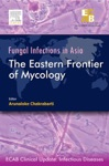 ECAB Fungal Infections In Asia Eastern Frontier Of Mycology - E-Book
