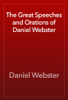 Daniel Webster - The Great Speeches and Orations of Daniel Webster artwork
