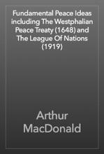 Fundamental Peace Ideas including The Westphalian Peace Treaty (1648) and The League Of Nations (1919)