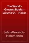 The Worlds Greatest Books  Volume 04  Fiction