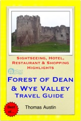 Forest of Dean & the Wye Valley (including Gloucester & Hereford, England & Monmouth, Wales) Travel Guide - Sightseeing, Hotel, Restaurant & Shopping Highlights (Illustrated)