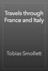 Tobias Smollett - Travels through France and Italy artwork
