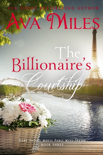 Ava Miles - The Billionaire's Courtship (Dare Valley Meets Paris, Volume 3)
