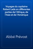 Voyages du capitaine Robert Lade en differentes parties de l'Afrique, de l'Asie et de l'Amérique