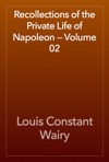 Recollections Of The Private Life Of Napoleon  Volume 02