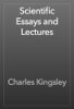 Charles Kingsley - Scientific Essays and Lectures artwork