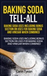Baking Soda Tell-All Baking Soda Uses Including Bonus Section On Uses For Baking Soda And Vinegar When Combined