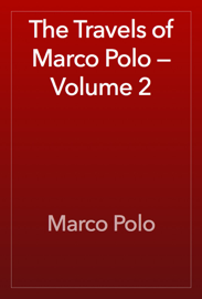 The Travels of Marco Polo — Volume 2 book