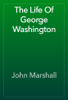 John Marshall & David Widger - The Life of George Washington artwork