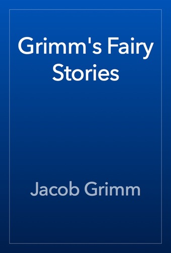 The Brothers Grimm - Grimm's Fairy Stories