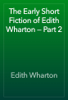 Edith Wharton - The Early Short Fiction of Edith Wharton — Part 2 artwork