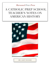 A Catholic Prep School Teacher's Notes on American History