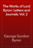 George Gordon Byron - The Works of Lord Byron: Letters and Journals. Vol. 2 artwork