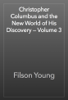 Filson Young - Christopher Columbus and the New World of His Discovery — Volume 3 artwork