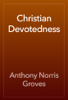 Anthony Norris Groves - Christian Devotedness artwork