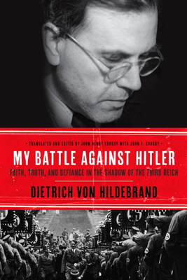 Dietrich von Hildebrand & John Henry Crosby - My Battle Against Hitler book