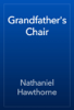 Nathaniel Hawthorne - Grandfather's Chair artwork