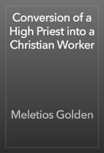 Conversion Of A High Priest Into A Christian Worker