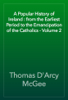 Thomas D'Arcy McGee - A Popular History of Ireland : from the Earliest Period to the Emancipation of the Catholics - Volume 2 artwork