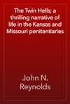 The Twin Hells A Thrilling Narrative Of Life In The Kansas And Missouri Penitentiaries