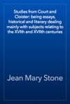 Studies From Court And Cloister Being Essays Historical And Literary Dealing Mainly With Subjects Relating To The XVIth And XVIIth Centuries