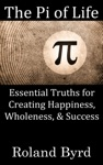 The Pi Of Life Essential Truths For Creating Happiness Wholeness  Success In Life