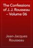 Jean-Jacques Rousseau - The Confessions of J. J. Rousseau — Volume 06 artwork