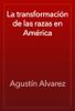 AgustГn Alvarez - La transformaciГіn de las razas en AmГ©rica portada