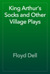 King Arthurs Socks And Other Village Plays