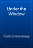 Kate Greenaway - Under the Window artwork