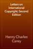 Henry Charles Carey - Letters on International Copyright; Second Edition artwork