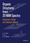 Instructors Guide And Solutions Manual To Organic Structures From 2D NMR Spectra Instructors Guide And Solutions Manual