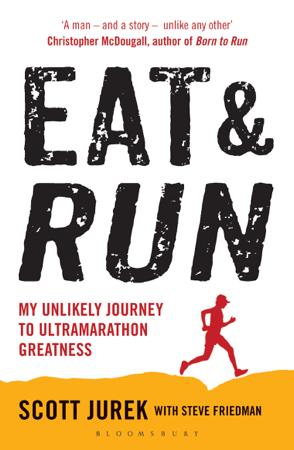 Eat and Run - Scott Jurek & Steve Friedman