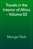 Mungo Park - Travels in the Interior of Africa — Volume 02 artwork