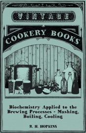 Biochemistry Applied To The Brewing Processes Mashing Boiling Cooling