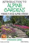 Introduction To Alpine Gardens Making A Rock Alpine Garden