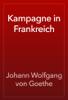 Johann Wolfgang von Goethe - Kampagne in Frankreich artwork